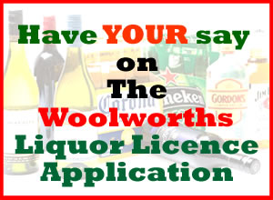 COMMUNITY SUBMISSIONS WANTED: WOOLWORTHS LIQUOR LICENCE